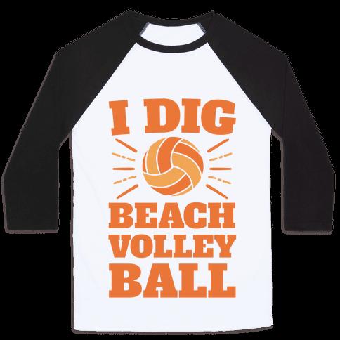 I Dig Beach Volleyball Baseball Tee