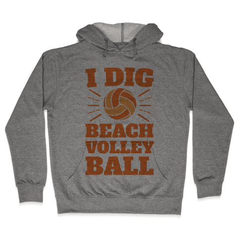 I Dig Beach Volleyball Hooded Sweatshirt