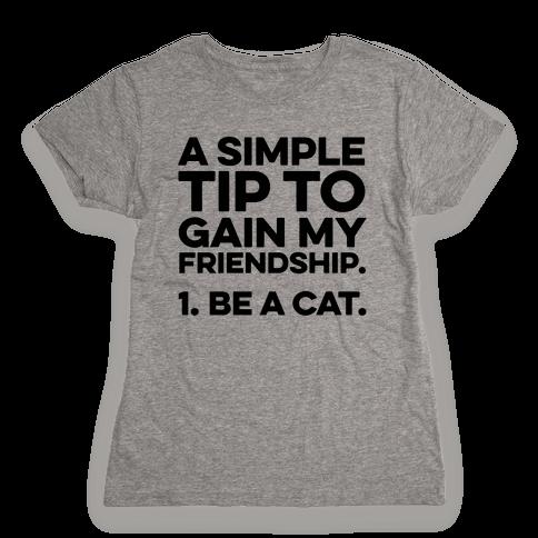 A Simple Tip to Gain My Friendship Womens T-Shirt