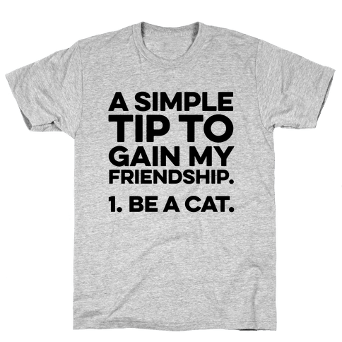 A Simple Tip to Gain My Friendship Mens T-Shirt