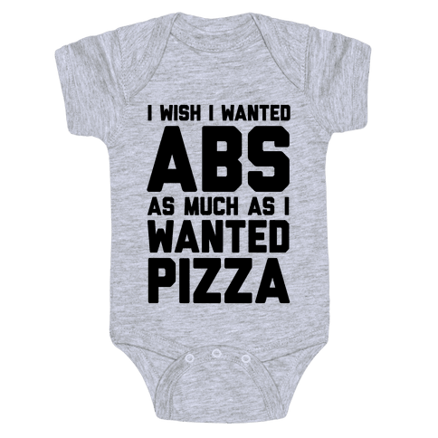 I Wish I Wanted Abs As Much As I Wanted Pizza Baby Onesy