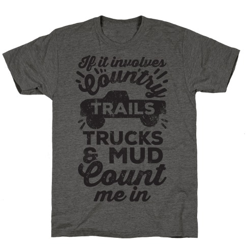 If it Involves Country Trails Trucks and Mud Count Me in T-Shirt