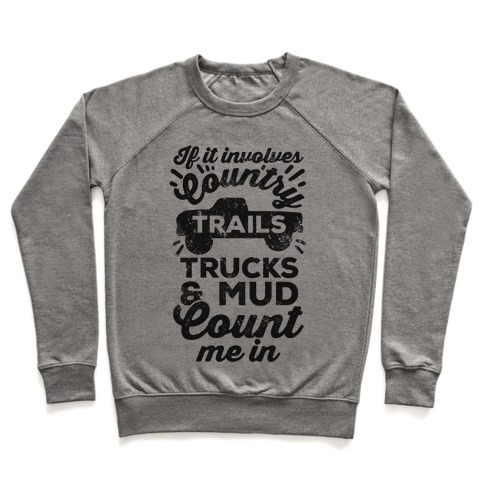 If it Involves Country Trails Trucks and Mud Count Me in Pullover