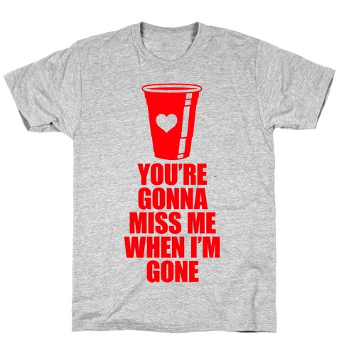 You're Gonna Miss Me When I'm Gone T-Shirt