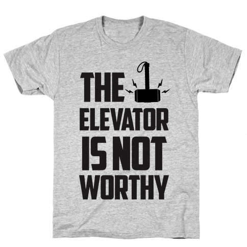 The Elevator is Not Worthy Mens T-Shirt
