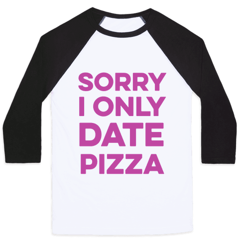 Sorry I Only Date Pizza Baseball Tee