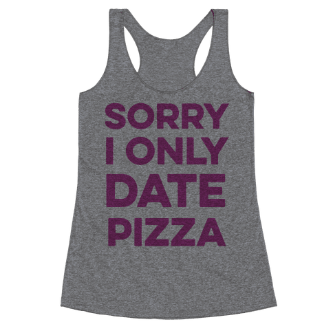 Sorry I Only Date Pizza Racerback Tank Top