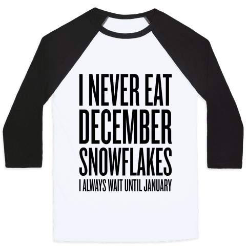 I Never Eat December Snowflakes Baseball Tee
