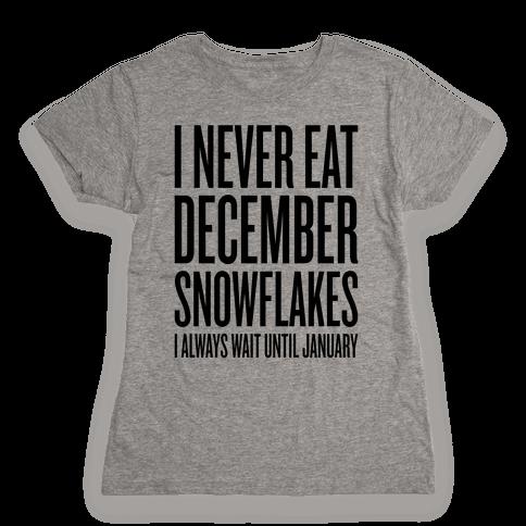 I Never Eat December Snowflakes Womens T-Shirt