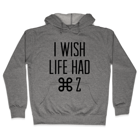 I Wish Life Had Command Z Hooded Sweatshirt