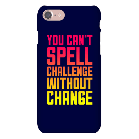 You Can't Spell Challenge Without Change Phone Case