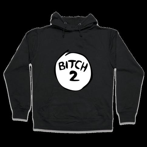 Bitch 2 Hooded Sweatshirt