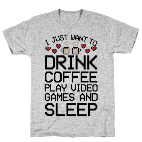 I Just Want To Drink Coffee, Play Video Games, And Sleep Mens T-Shirt