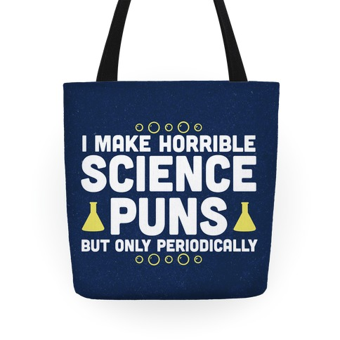 I Make Horrible Science Puns Tote