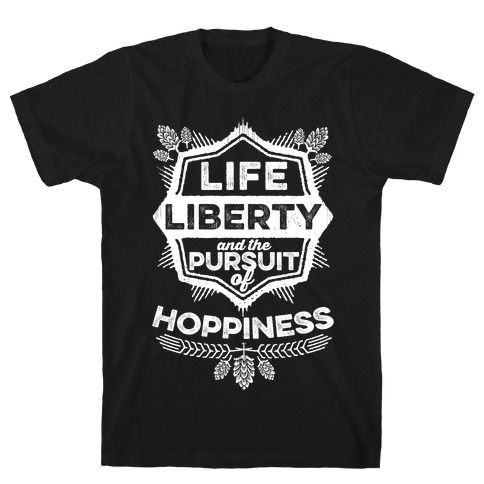 Life, Liberty, And The Pursuit Of Hoppiness Mens T-Shirt