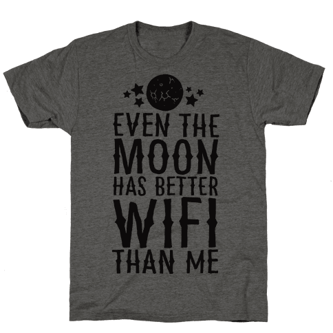 Even The Moon Has Better Wifi Than Me