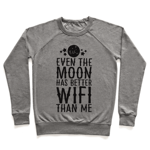 Even The Moon Has Better Wifi Than Me Pullover