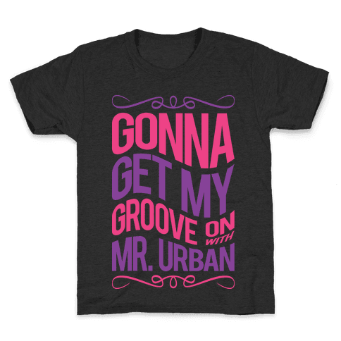 Gonna Get My Groove On With Mr. Urban Kids T-Shirt