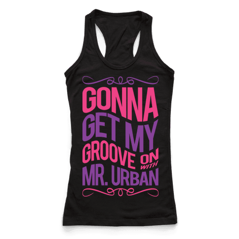 Gonna Get My Groove On With Mr. Urban