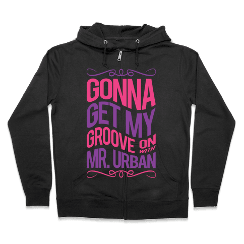Gonna Get My Groove On With Mr. Urban Zip Hoodie