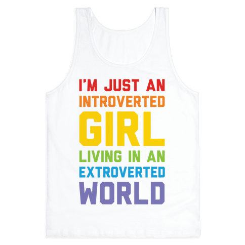 I'm Just An Introverted Girl In An Extroverted World Tank Top