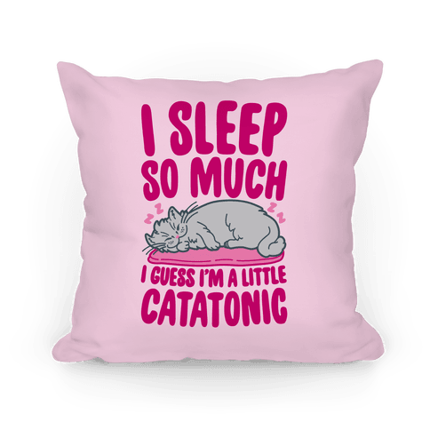 Catatonic Pillow