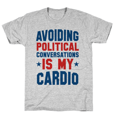 Avoiding Political Conversations Is My Cardio Mens T-Shirt