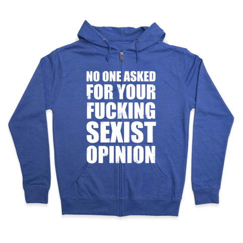 No One Asked For Your F***ing Sexist Opinion Zip Hoodie