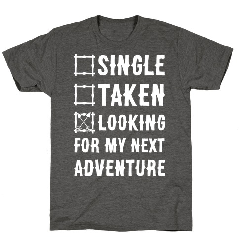 Single Taken Looking for my Next Adventure T-Shirt