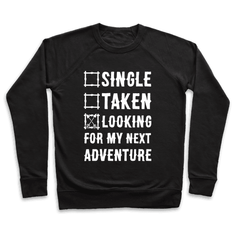 Single Taken Looking for my Next Adventure Pullover