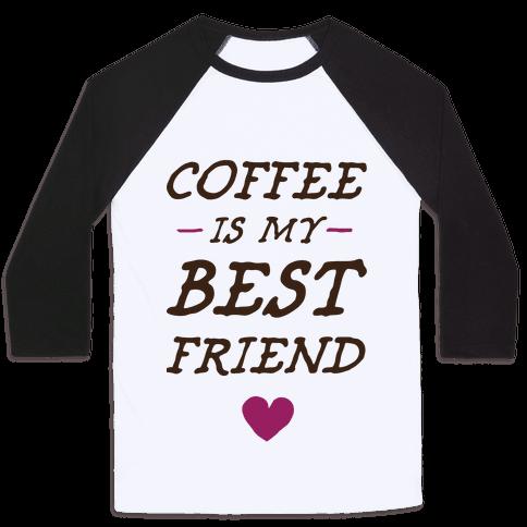 Coffee Is My Best Friend Baseball Tee
