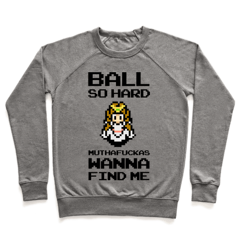 Ball So Hard MuthaF***as Wanna Find Me (Zelda) Pullover