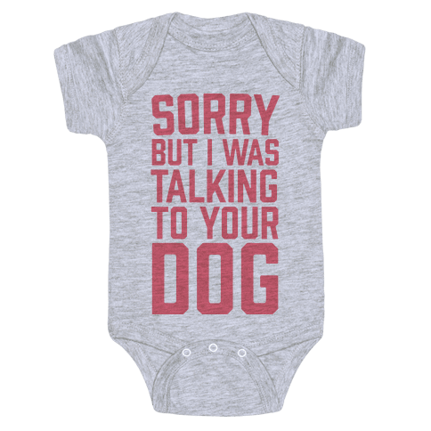 Sorry But I Was Talking To Your Dog Baby Onesy