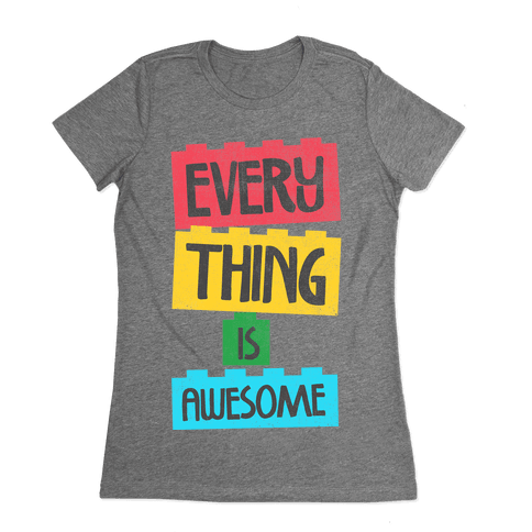 Everything is Awesome Womens T-Shirt