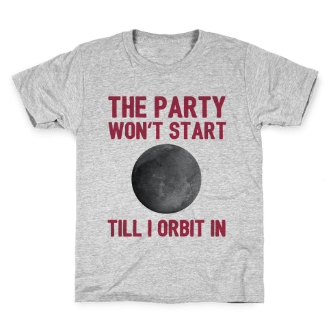 The Party Won't Start Till I Orbit In Kids T-Shirt