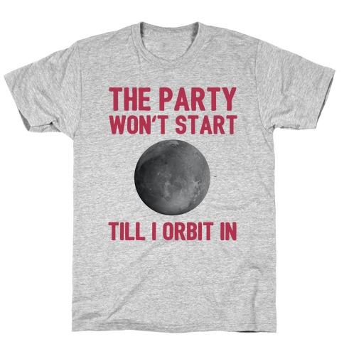 The Party Won't Start Till I Orbit In T-Shirt
