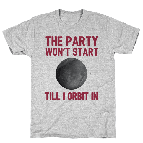 The Party Won't Start Till I Orbit In Mens T-Shirt