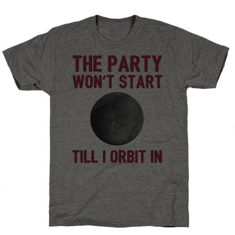 The Party Won't Start Till I Orbit In