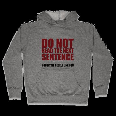 Do Not Read The Next Sentence Hooded Sweatshirt