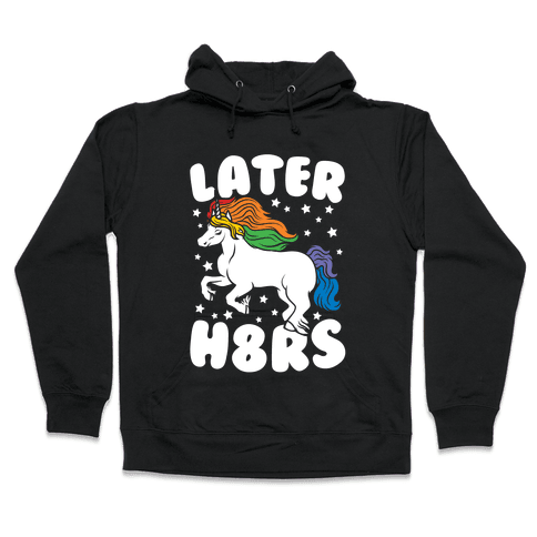 Later H8rs Hooded Sweatshirt