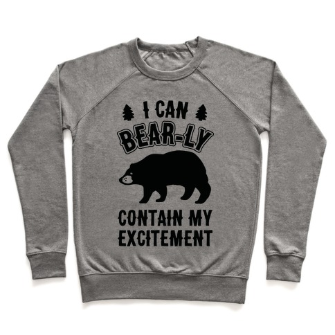 I Can Bear-ly Contain My Excitement Pullover