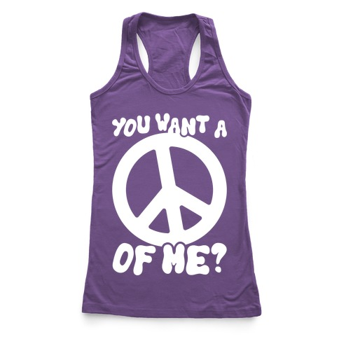 You Want A Peace Of Me? Racerback Tank Top