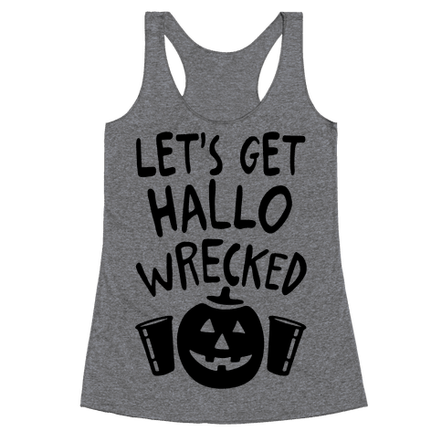 Let's Get Hallo-Wrecked Racerback Tank Top