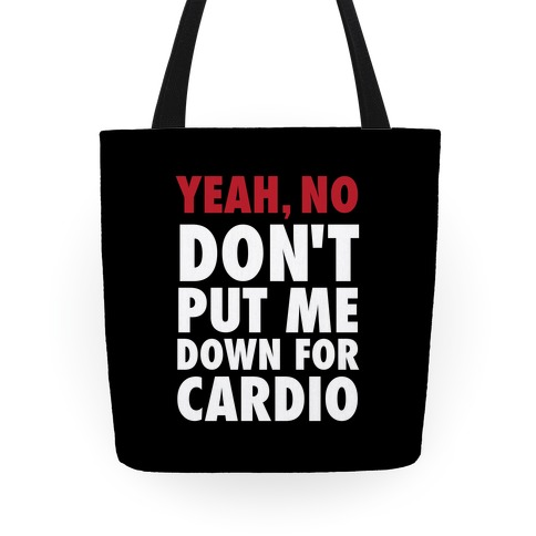 Yeah, No (Don't Put Me Down For Cardio) Tote