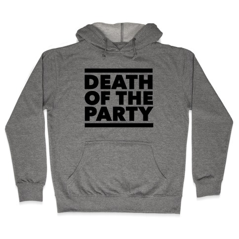 Death Of The Party Hooded Sweatshirt