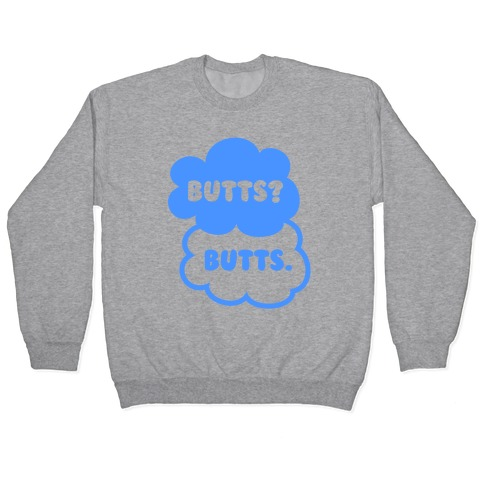 Butts? Butts. Pullover