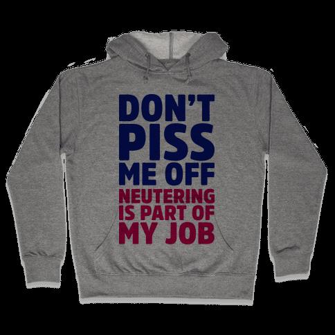 Don't Piss Me Off Neutering is Part of My Job Hooded Sweatshirt