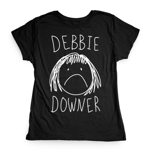 Debbie Downer Womens T-Shirt
