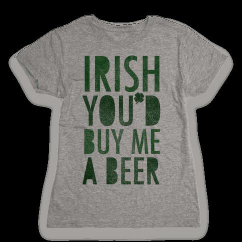 Irish You'd Buy Me A Beer Womens T-Shirt