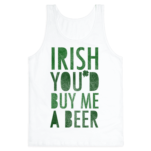Irish You'd Buy Me A Beer Tank Top